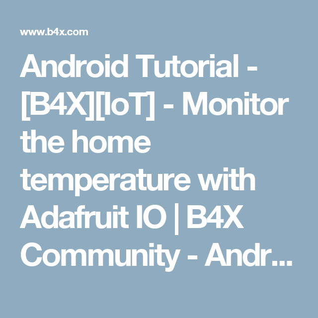 Android Tutorial - [B4X][IoT] - Monitor the home temperature