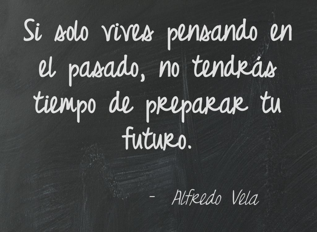 Frases De Futuro: Si Solo Vives Pensando En El Pasado, No Tendrás Tiempo De