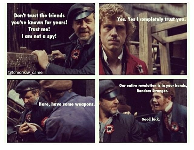 ha ha so true...Enjolras you really have to be careful about who you let into the circle of trust...