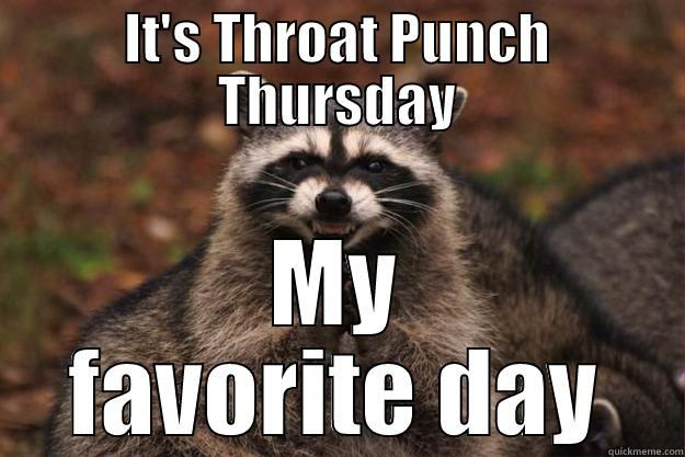 Throat Punch Thursday Quickmeme Throat Punch Thursday Thursday Humor Work Quotes Funny