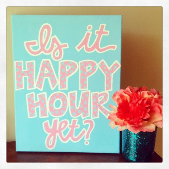 11 X 14 Canvas Quote Painting Is It Happy Hour Yet By Hannahweison, $35.00