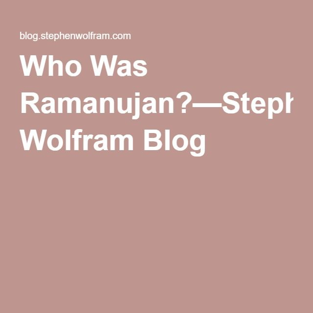 Who Was Ramanujan?—Stephen Wolfram Blog