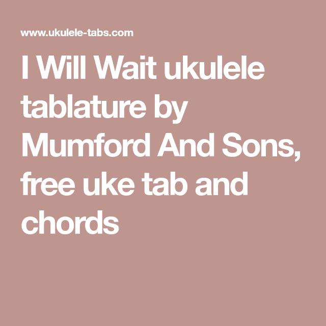 I Will Wait Ukulele Tablature By Mumford And Sons Free Uke Tab And