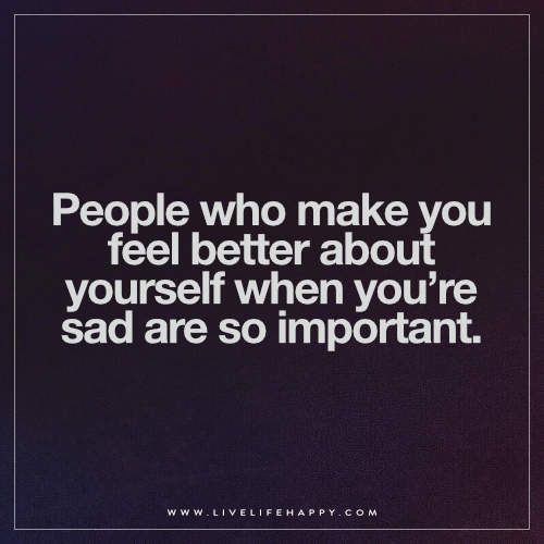 People Who Make You Feel Better About Yourself Life Quotes Happy