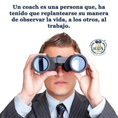 ¿Por qué un coach?  1.Un coach es una persona que, por el mismo objeto de lo que ha estudiado, ha tenido que replantearse su manera de observar la vida, a los otros, al trabajo. #Coach