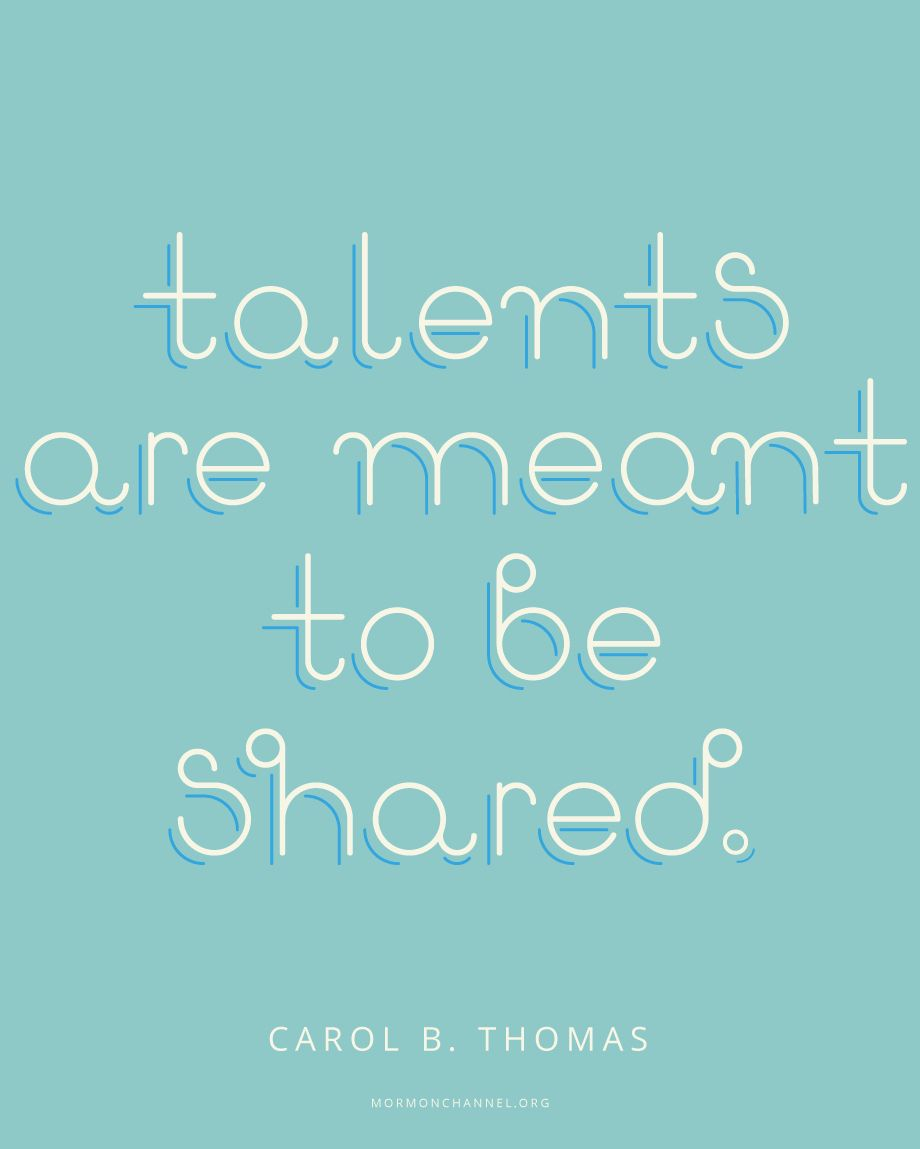 Talents Are Meant To Be Shared Talent Quotes Lds Quotes Insparational Quotes