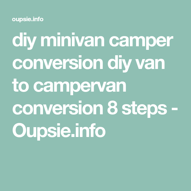 Diy Minivan Camper Conversion Van To Campervan 8 Steps