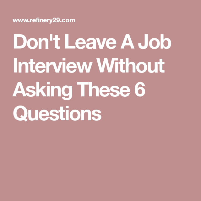 Donu0027t Leave A Job Interview Without Asking These 6 Questions