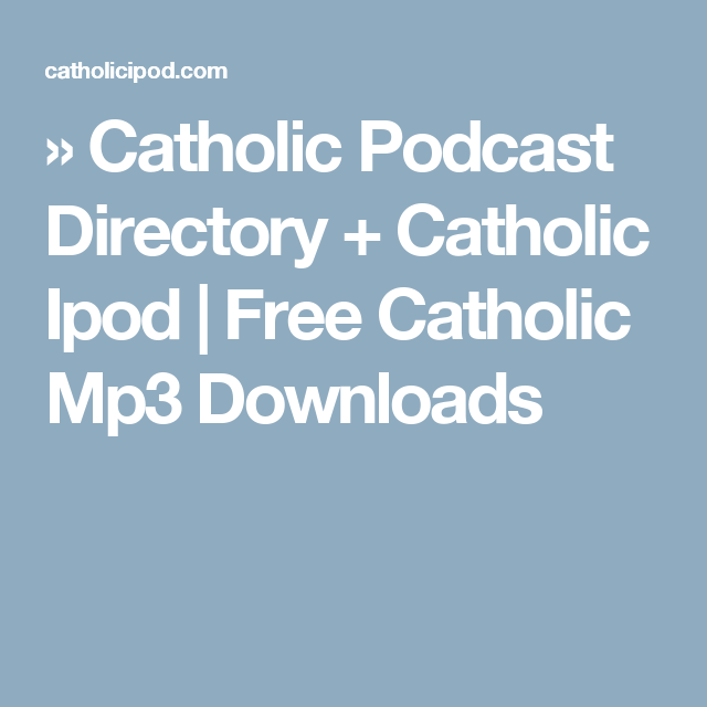 Catholic Podcast Directory + Catholic Ipod | Free Catholic Mp3