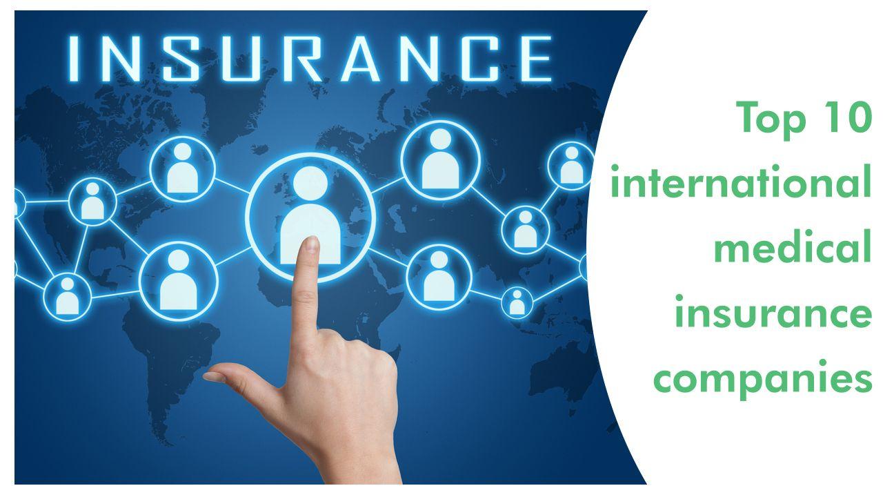 Top 10 International Medical Insurance Companies Medical Insurance International Health Insurance Life Insurance Companies