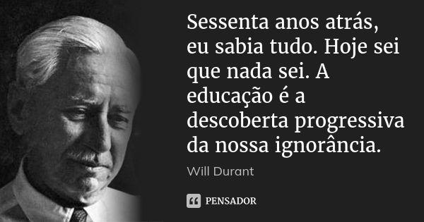 Will Durant Citacoes Citacoes De Sabedoria E Pensamentos Profundos