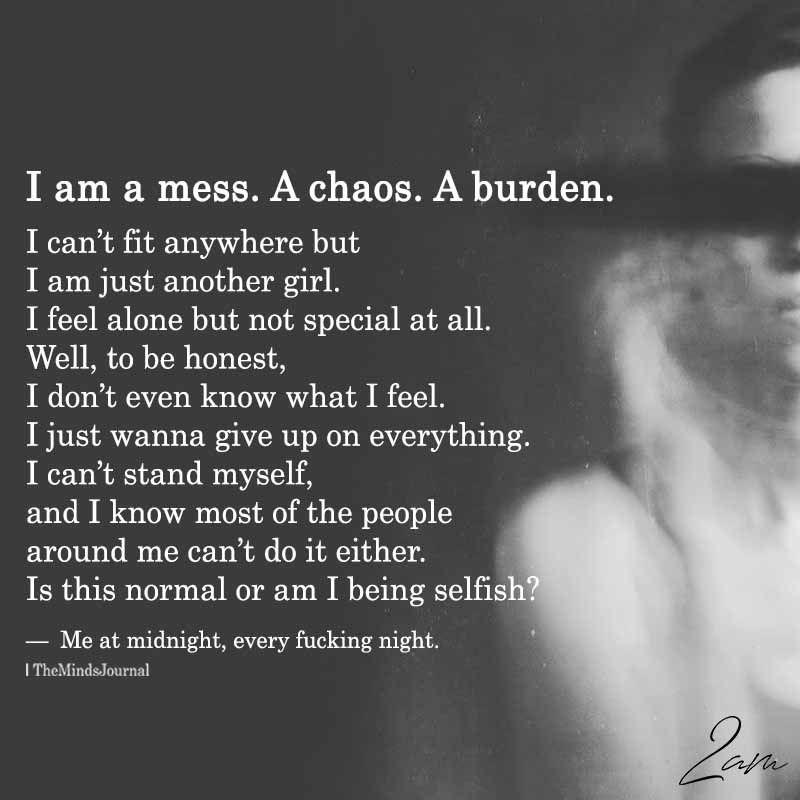 I Am A Mess A Chaos A Burden 2am Quotes Depression Quotes