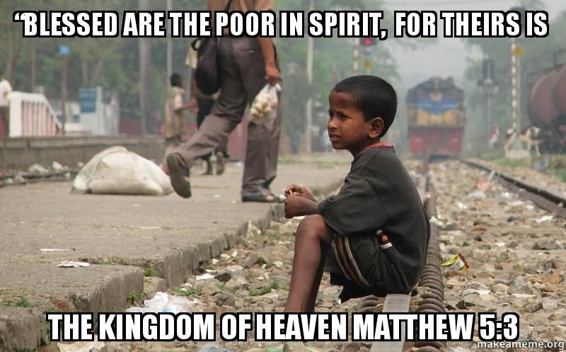 00296d8e71695c3bfd014beeb7df0c0c meme \u201cblessed are the poor in spirit, for theirs is the kingdom of