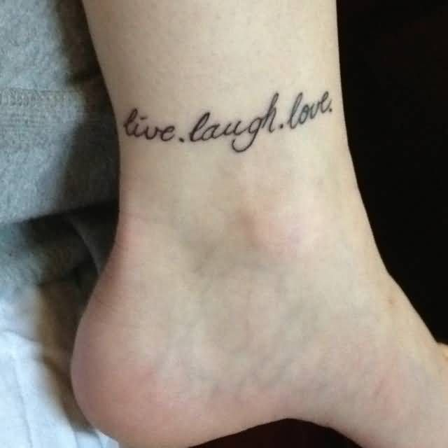 Live Laugh Love Words Tattoo On Ankle Ankle Tattoo Inner Ankle Tattoos Ankle Tattoos