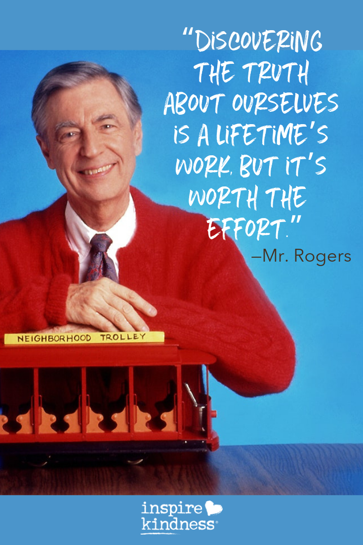 Discovering The Truth About Ourselves Is A Lifetime S Work But It S Worth The Effort Mr Rogers Quotes F Mr Rogers Quote Fred Rogers Mr Rogers