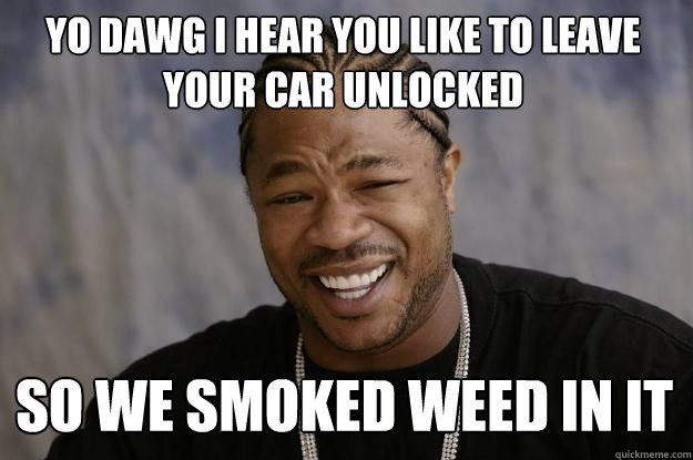 meme xzibit xzibit meme yo dawg i hear you like to leave your