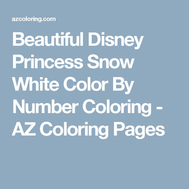 Beautiful Disney Princess Snow White Color By Number Coloring - AZ ...