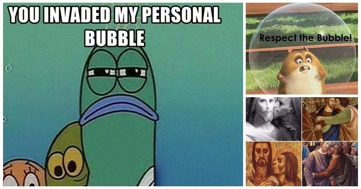 Respect The Bubble 33 Memes For Everyone With A Personal Space Issues Memes Bubbles Big Bubbles