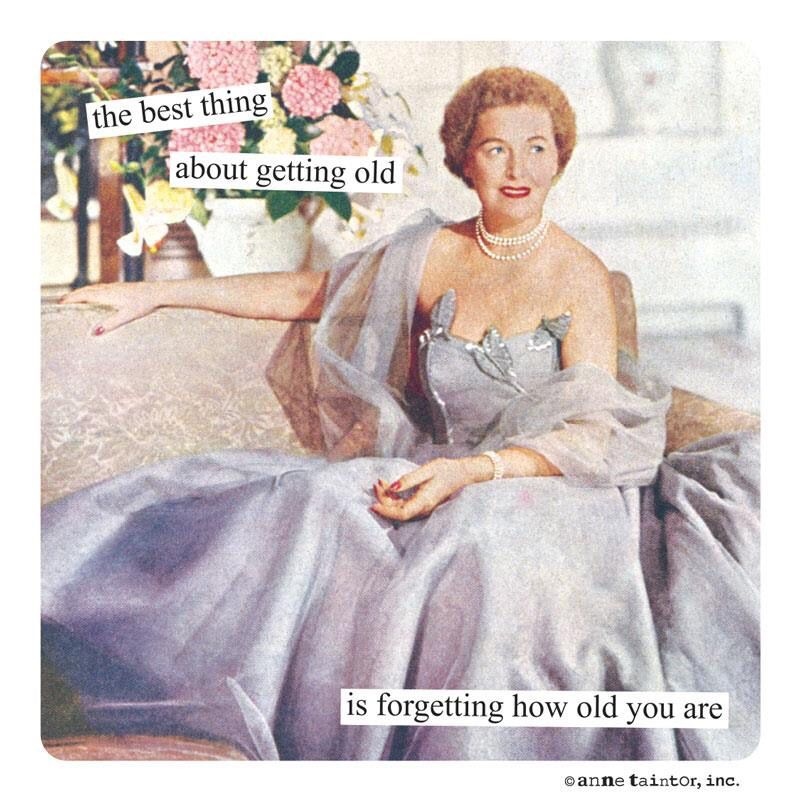 The best thing about getting old... is how old