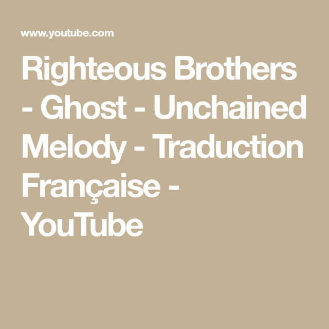 Righteous Brothers Ghost Unchained Melody Traduction Francaise Youtube Unchained Melody Original Song I Need You Love