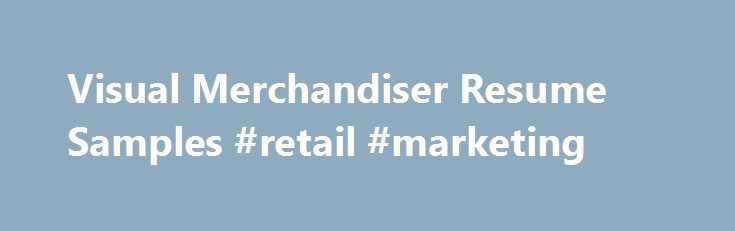 Visual Merchandiser Resume Samples #retail #marketing   - visual merchandiser resume