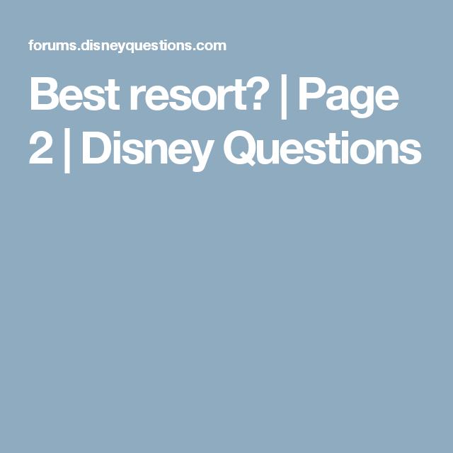 Best resort?   Page 2   Disney Questions