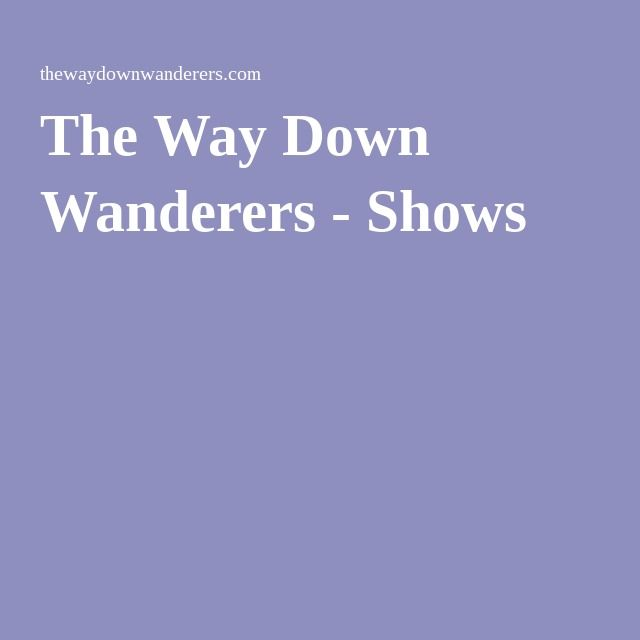 The Way Down Wanderers - Shows