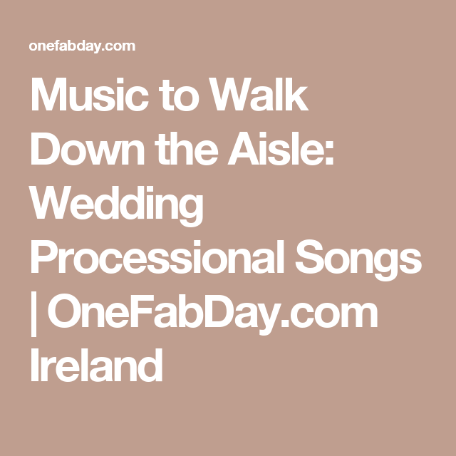 Music To Walk Down The Aisle: 67 Wedding Processional