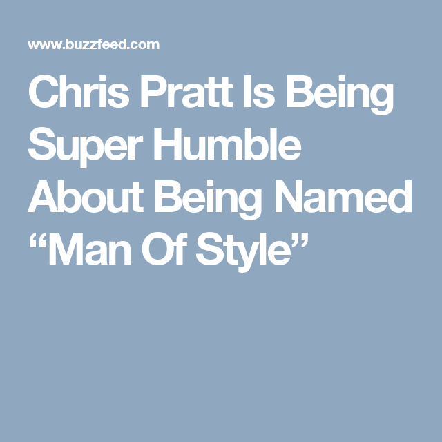 "Chris Pratt Is Being Super Humble About Being Named ""Man Of Style"""