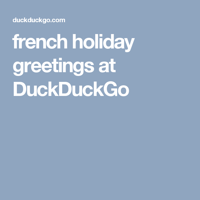 french holiday greetings at DuckDuckGo