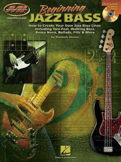 Beginning Jazz Bass: How to Create Jazz Bass Lines Including Two-feel, Walking Bass, Bossa Nova, Ballads, Fills and More!