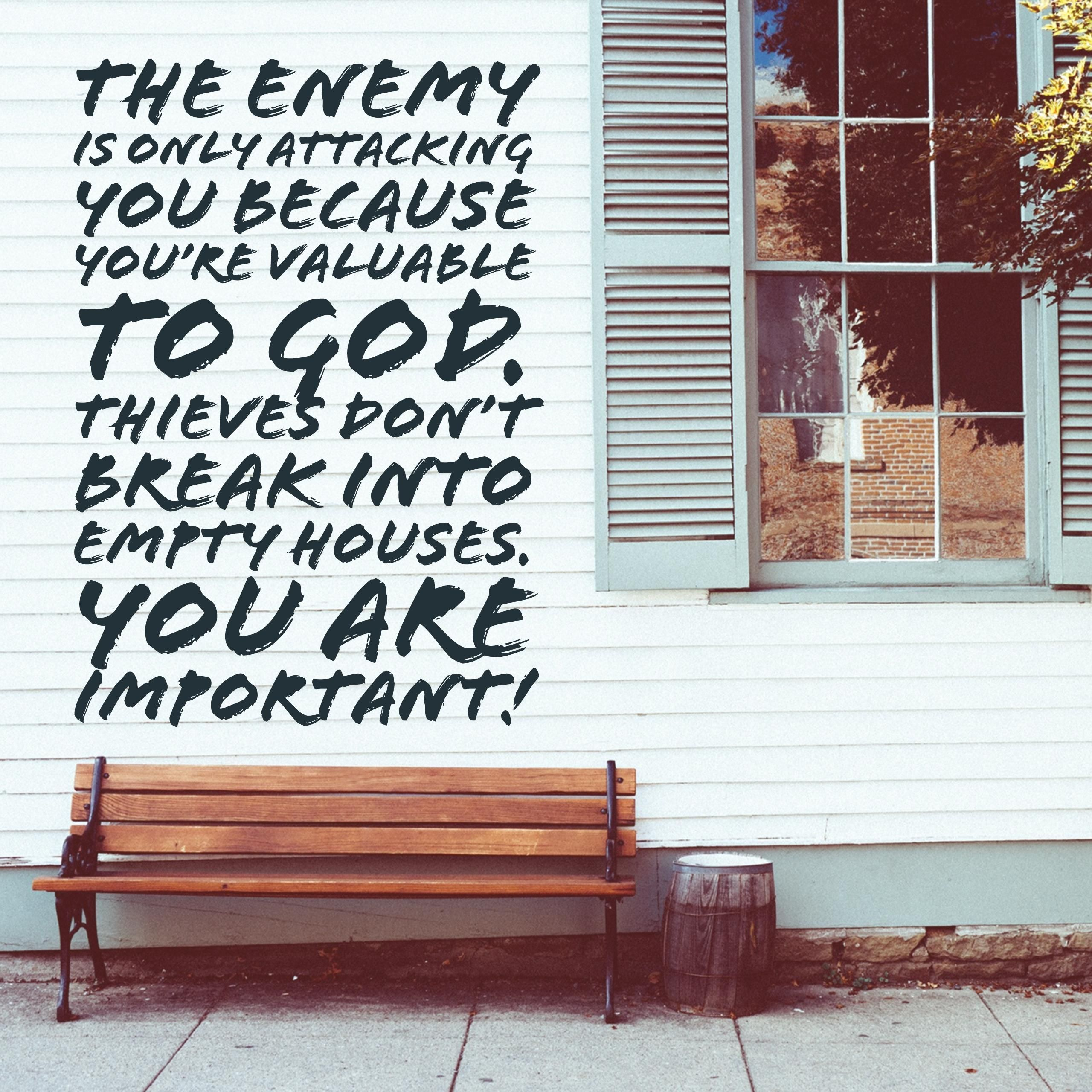 The enemy is only attacking you because you're valuable to ...