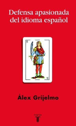 Defensa apasionada del idioma español (Spanish Edition) by Álex Grijelmo. $10.56. Publisher: Taurus; 1 edition (December 14, 2011). 296 pages