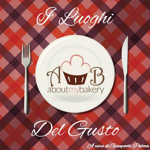 I Luoghi Del Gusto | About My Bakery #foodblog #restaurant #aboutmybakery #luoghidelgusto