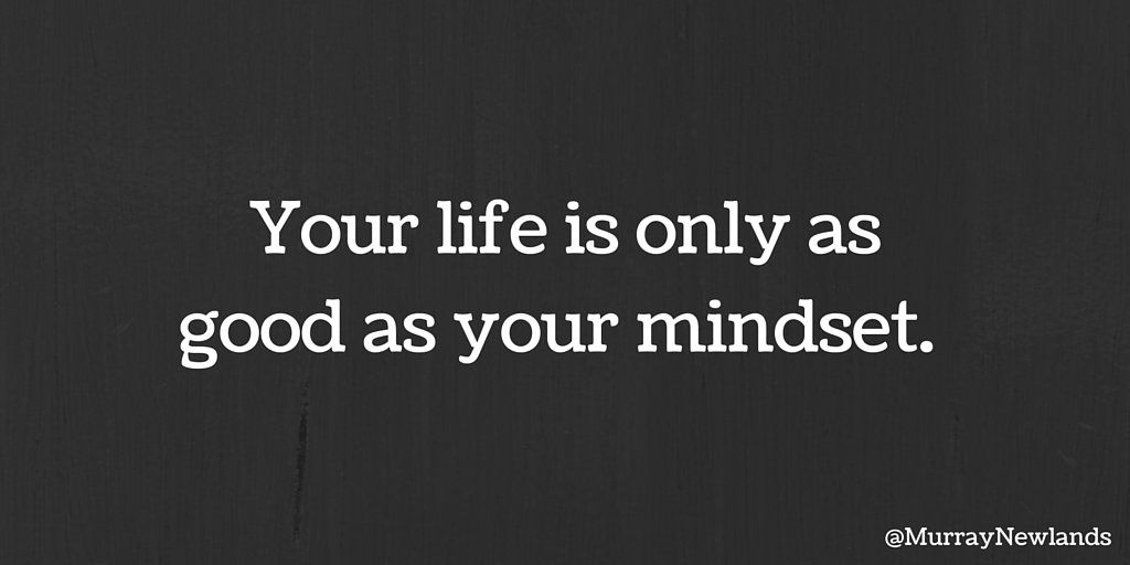 "Murray Newlands on Twitter: ""Your life is only as good as your mindset. #CreatePositivity #ThinkHappyThoughts https://t.co/edJej6s69Q"""