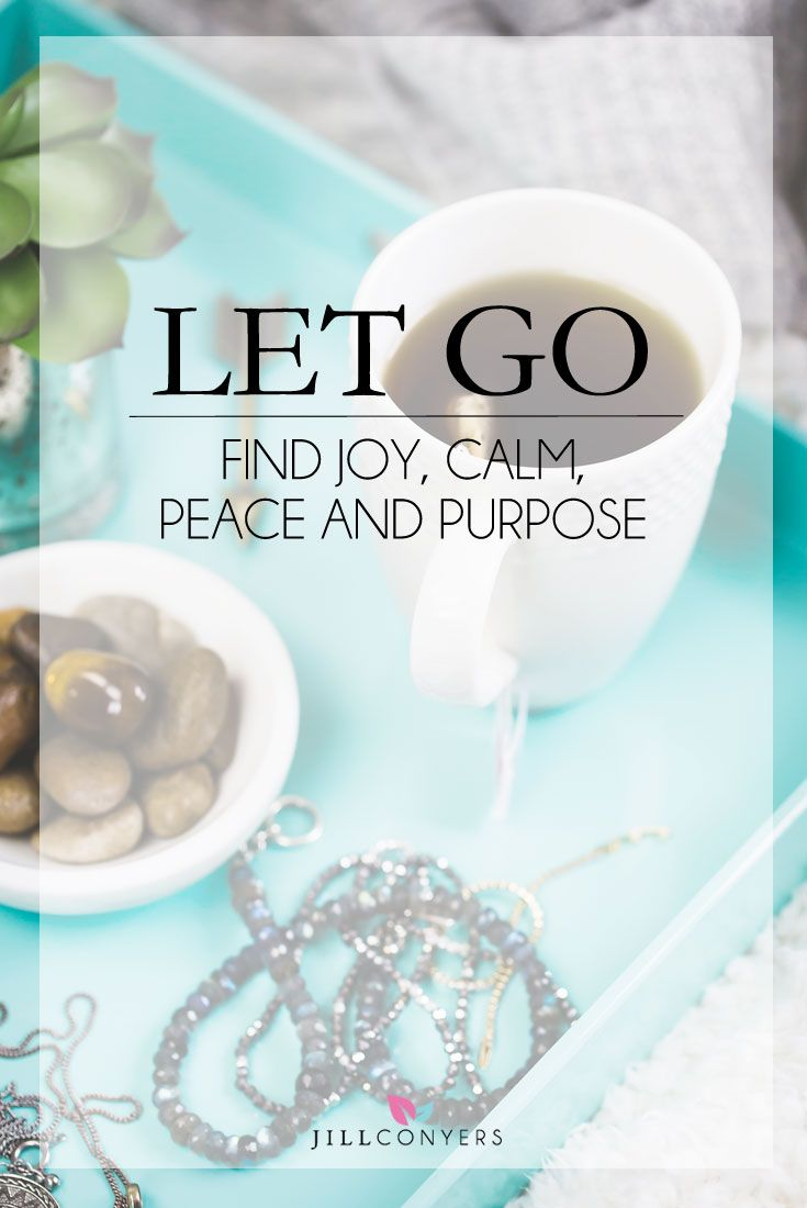 Let Go. Find Joy, Calm, Peace and Purpose