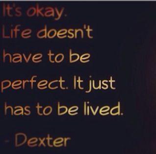 Dexter Quotes Dexter Quotes Dexter Quotes