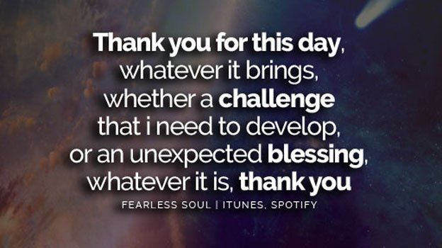 """Fearless Soul on Twitter: """"Thank you for this day, whatever it brings. Whether a CHALLENGE that i need to develop or an unexpected blessing, whatever it is: THANK YOU. https://t.co/Vv7H1CvtbF"""""""