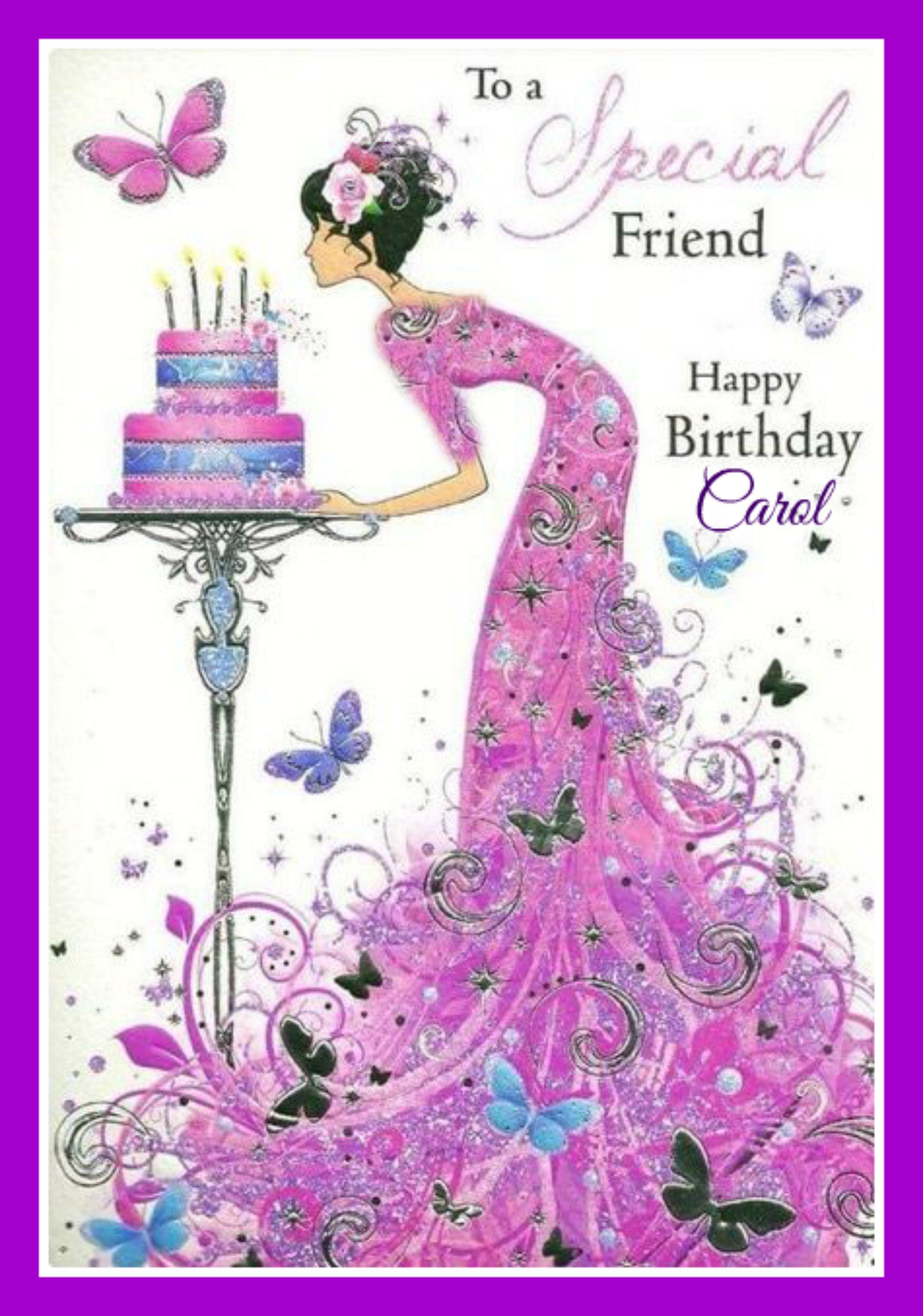 Happy Birthday Carol! Happy birthday friend, Happy