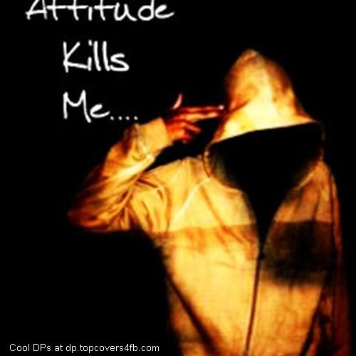 Attitude Kills Me Whatsapp Dp With Images Attitude Quotes For