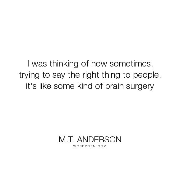 "M.T. Anderson - ""I was thinking of how sometimes, trying to say the right thing to people, it's like..."". inspirational, science, feed"