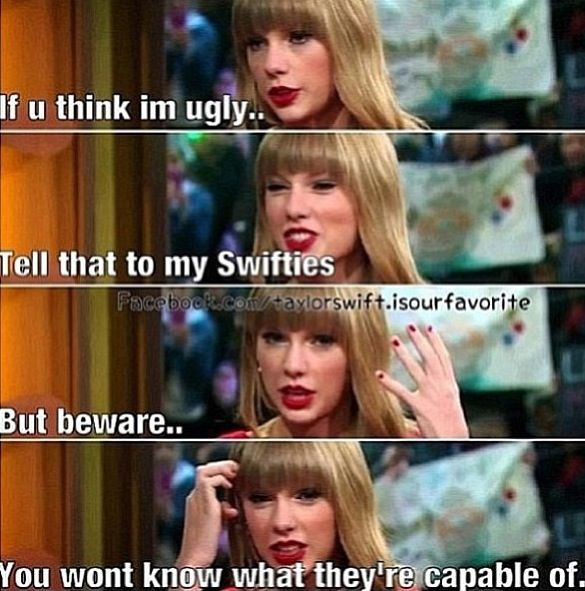 Swiftes defend Taylor NO MATTER WHAT AND WE ARE CAPABLE OF A LOT!!!!!!!!!! BEWARE!
