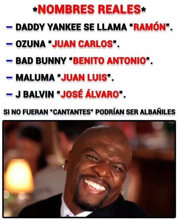 El Nombre Real De Los Cantantes De Reggaeton Memes Funny Spanish Memes New Memes
