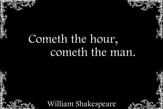 Cometh The Hour Cometh The Man William Shakespeare Quotations Words Of Encouragement Words