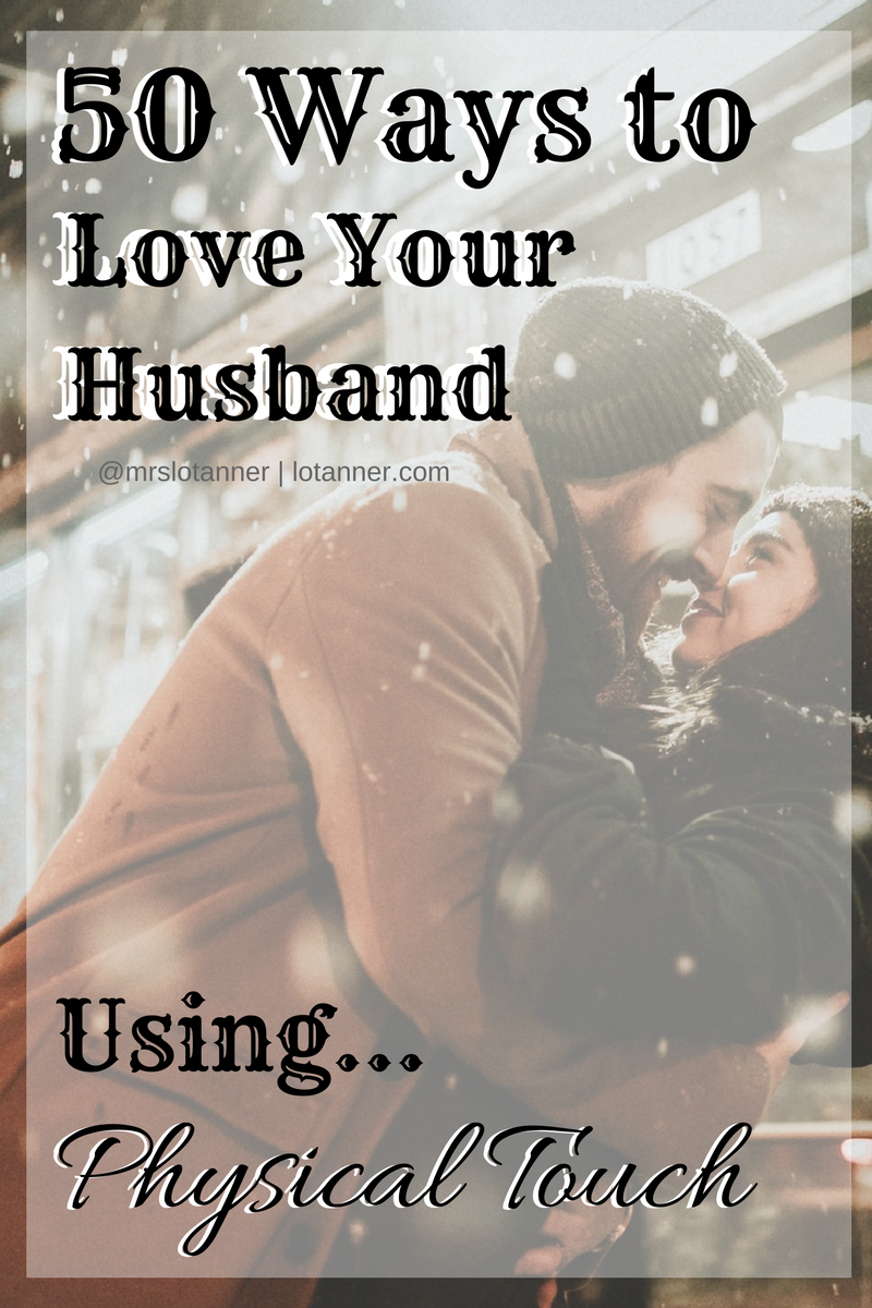 50 Ways To Love Your Husband Using Physical Touch Mrs Lo Tanner