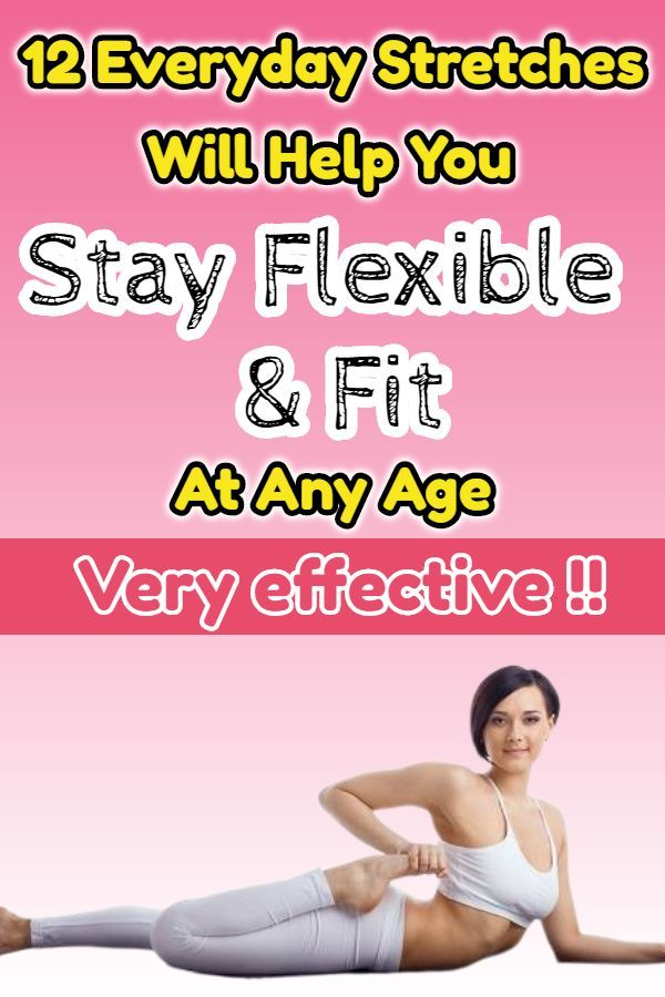 12 Everyday Stretches That Will Help You Stay Flexible And Fit At Any Age  The first of all: Be situ...