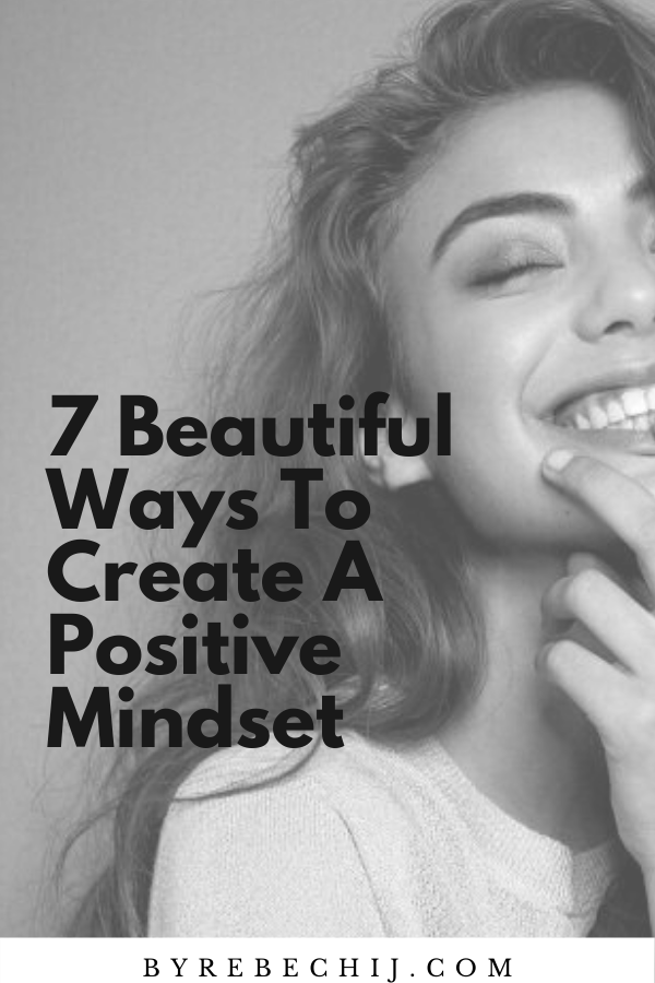 7 Beautiful Ways To Create A Positive Mindset (Positivity, Mental Wellness, Health, Thought Power)