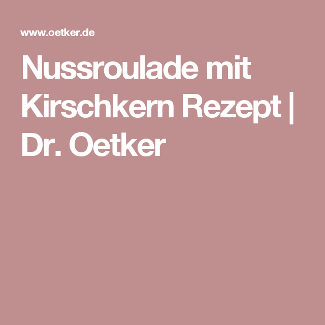 Nussroulade mit Kirschkern Rezept | Dr. Oetker
