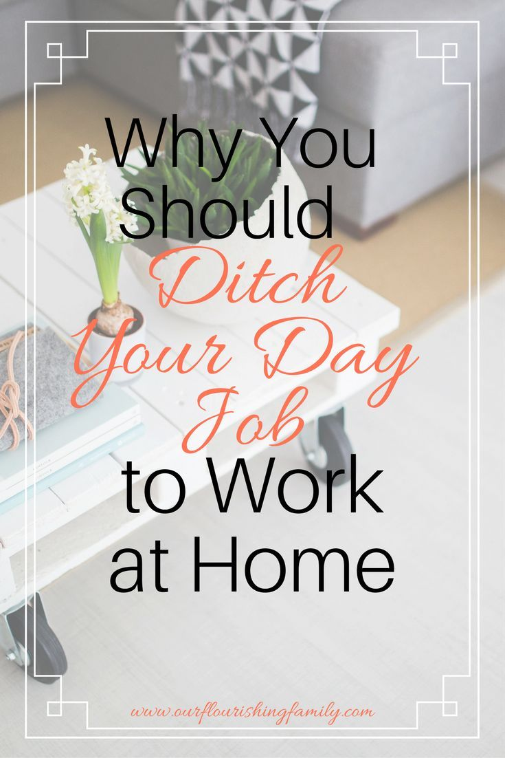 Why You Should Ditch Your Day Job to Work at Home | Personal ...
