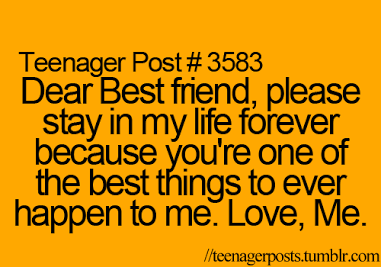 Perfect Teenager Posts~ Best Friend Please Stay In My Life Forever ;